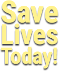 Save Lives Today!